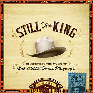 New Release: Asleep At The Wheel – Still The King: Celebrating the Music of Bob Wills and His Texas Playboys