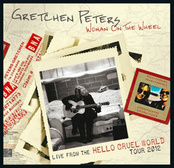 Gretchen Peters - Woman On The Wheel: Live from the Hello Cruel World Tour 2012