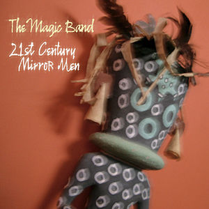 The Magic Band - 21st Century Mirror Man