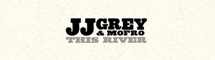 New Release: JJ Grey & Mofro – This River