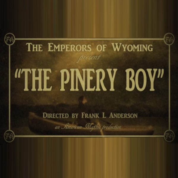 Watch: The Emperors of Wyoming – The Pinery Boy
