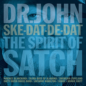 New Release: Dr John – Ske-Dat-De-Dat The Spirit of Satch
