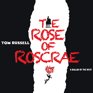 Tom Russell – The Rose of Roscrae reviewed