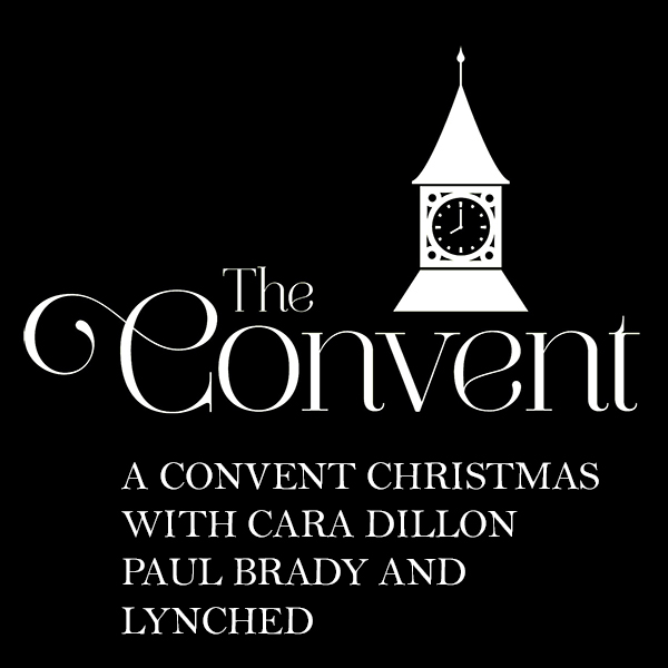 A Convent Christmas with Cara Dillon, Paul Brady and Lynched