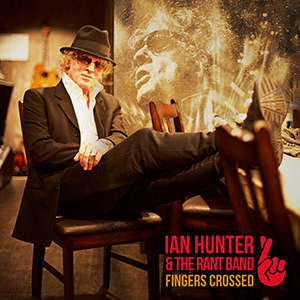 Ian Hunter & the Rant Band - Fingers Crossed