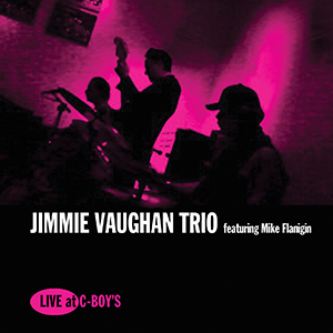 Jimmie Vaughan Trio - Love At C-Boy's