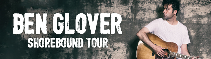 Ben Glover – The Shorebound Tour