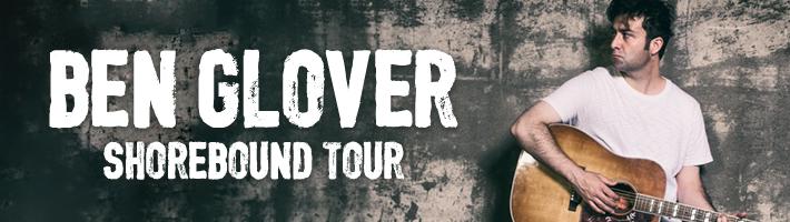 Ben Glover – The Shorebound Tour