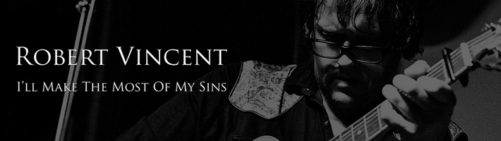New release: Robert Vincent – I'll Make The Most Of My Sins
