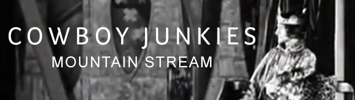 Watch: Cowboy Junkies – Mountain Stream