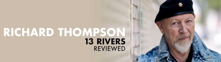 Richard Thompson – 13 Rivers in review