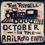 Tom Russell - October In The Railroad Earth
