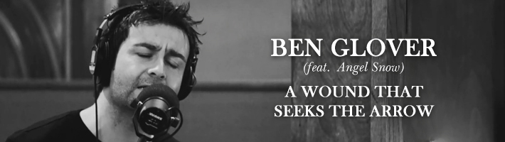 Watch: Ben Glover – A Wound That Seeks The Arrow (feat. Angel Snow)