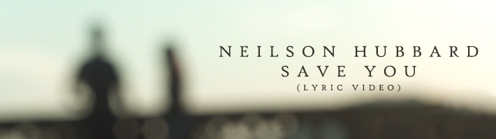Watch: Neilson Hubbard – Save You [Lyric Video]