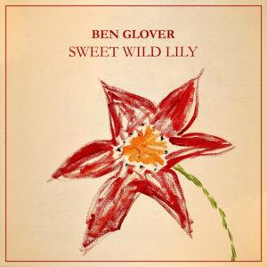 Ben Glover - Sweet Wild Lily